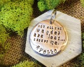 Not All that Wander are Lost . . . Except Me Custom Pet ID Tag Personalize it with your Pet's Name