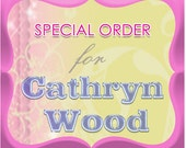 Special Order for Cathryn Wood