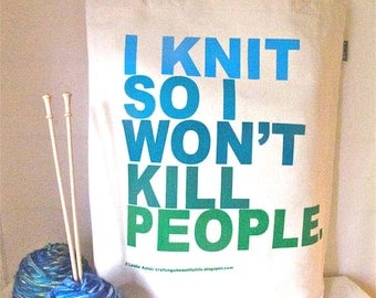I Knit So I Won't Kill People, Blue and Green Silk Screened Tote, Ethically and Sustainably Produced