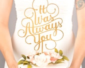 Wedding Cake Topper - It Was Always You - Classic Collection