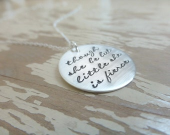 though she be but little she is fierce  - - Hand Stamped Sterling Silver Necklace