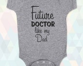 Future Doctor like my Dad - Mom - Uncle - Aunt - Grandpa - Baby One-piece, Infant, Toddler, Youth T-Shirts