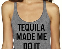 Tequila made me do it, Racerback, Tank Top, Tri Blend Level Apparel, whiskey, alcohol, vegan