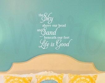 Life is Good.. The Sky Above our Head, Sand Beneath Our Feet, Saying, Beach, Vinyl Decal- Wall Art