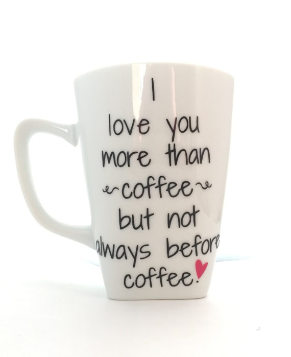 I Love You More Than Coffee: I Love You More Than Coffee But Not Always Before Coffee I
