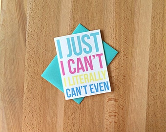 I Literally Can't Even Blank Greeting Card | I Just Cannot Best Friend BFF Bestie Basic Funny Snarky Sarcastic Mean Girls Trendy Blank Note