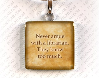 Never Argue With a Librarian Square Pendant, Book Lover Gift, Book Quote Necklace, Librarian, Book Addict, Book Worm, Librarian Quote