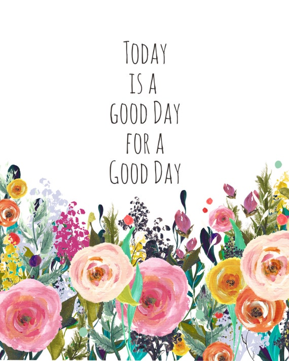 items similar to today is a good day printable art digital download quote art botanical art. Black Bedroom Furniture Sets. Home Design Ideas
