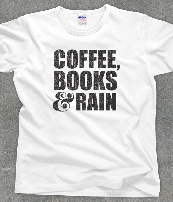 Coffe, Books & Rain t-shirt - literary tshirt - You Choose Color