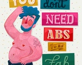 You Don't Need Abs To Be Fab- Illustration Art Print!