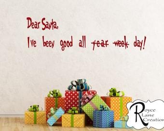 Dear Santa I've Been Good All Day Vinyl Christmas Wall Decal Funny Christmas Decoration