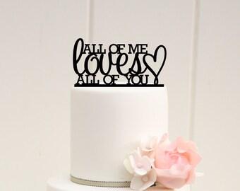 Custom Wedding Cake Topper All of Me Loves All of You Cake Topper
