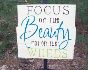 Garden Sign - Focus on the beauty not the weeds - custom wood sign