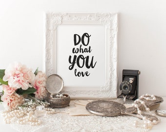 DO what YOU love - Instant Download - 8x10 - 11x14 - Printable art - Black - Lettering - Typography - Happy Art - Home Decor