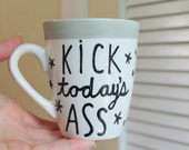 kick today's ass mug gift for best friend gift for sister motivational quote inspirational quote new job mug graduation gift get well soon