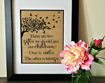 There are two gifts we should give our children: one is roots, the other is wings. Burlap print. Mother's Day gift. Father's Day gift.