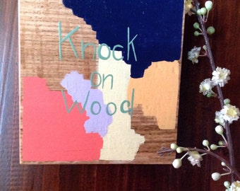 Knock on wood, wood sign, lucky.