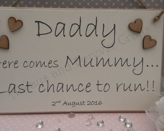 Daddy here comes Mummy Last chance to run sign plaque with date Flowergirl Pageboy Bridesmaid
