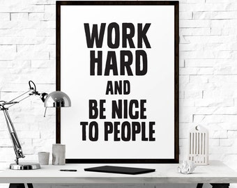 Printable Quotes, Inspirational Print, Work Hard and Be Nice To People, Motivational Print, Printable Art, Quote Print, Instant Download Art