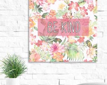 8 x 8, Quote Print: Be Kind, Digital Download. Inspirational floral print. Wall Art, Decor