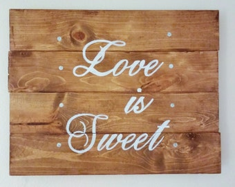 "Love is sweet, wedding sign, rustic wooden sign, wedding gift, anniversary gift, 18"" X 14"""