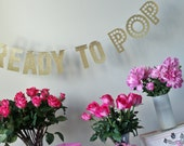 READY to POP Gold Glitter Banner - Baby Shower Banner- Maternity