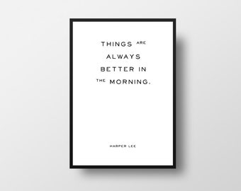 Things are always better in the morning, Harper Lee, To Kill a Mockingbird, Literary poster, Literary Quote, Inspiring Poster, Word Art