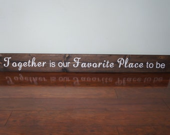 Together is our Favorite Place to be; Rustic Wood Sign
