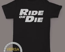 RIDE or DIE Fast & Furious Inspired Clothing,Shirt,T-Shirt Black or White Unisex S,M,L,XL,2XL