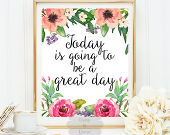 Today is going to be a great day printable art wall nursery print typographic print quote print floral positive qute poster print motivation