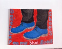 """Don't step on my blue Suede shoes.Pop Art with atwist. Oil, text and song pack. Serie """"Happy Feet""""..."""