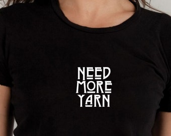 yarn Shirt, need more yarn, knit, crochet, fiber arts, statement shirt, graphic tee, ladies shirt, yarn tee , funny tshirt, spinning wheel