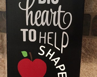 Teacher--Teaching--It takes a Big Heart to Helpshape litle minds-  Wood Sign--Gift--Black Chalkboard Finish