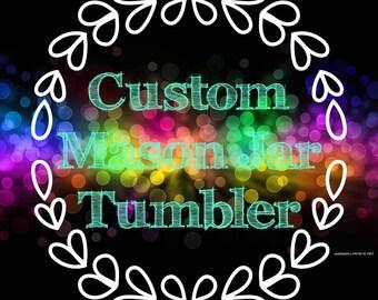 Custom mason jar tumblers