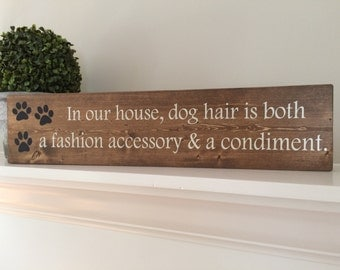 Wood Sign-In our house, dog hair is both a fashion accessory & a condiment.  Funny pet sign, dog/cat saying, cat or dog owner.