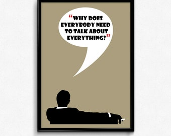 Mad Men Poster Don Draper Quote - Why Does Everybody Need To Talk About Everything? - Multiple Sizes - 8x10 to 24x36 - Vintage Style Minimal