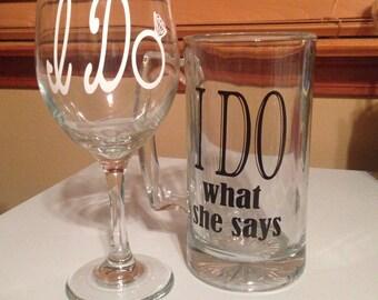 I do/ I do what she says wine glass and beer mug