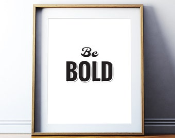 Printable Art Motivational Quote 'Be Bold' Poster Typography Inspirational Print Word Art, Home Decor, Digital Download DIY PRINT