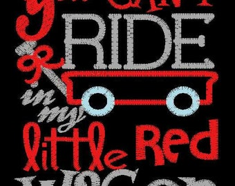 """You can""""t ride in my little red wagon 5x7 embroidery applique"""