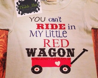 You Can't Ride In My Little Red Wagon Tshirt
