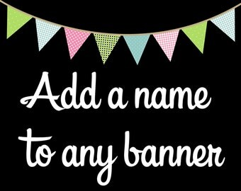 Add a name to any of our banners!