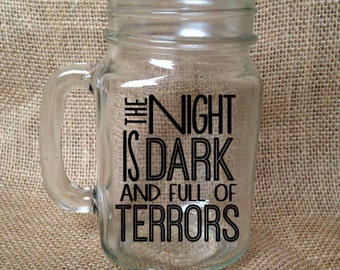 Mason Jar Quote: The Night Is Dark and Full of Terrors