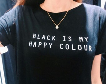 Black Is My Happy Colour T-shirt  / Premium Quality ! - Made in London / Fast Delivery to the Usa , Canada , Australia & Europe !
