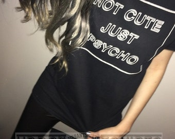 Not Cute Just Psycho T-shirt / Premium Quality ! - Made in London / Fast Delivery to the Usa , Canada , Australia & Europe !