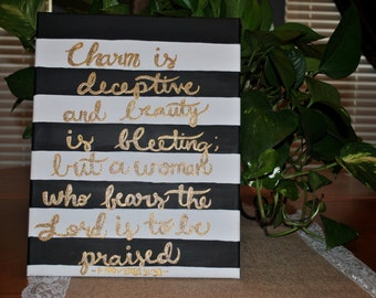 """Hand Painted Canvas Proverbs 31:30 """"Charm Is Deceptive And Beauty Is Fleeting; But A Woman Who Fears The Lord Is To Be Praised"""""""