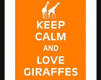 Keep Calm and Love Giraffes - Giraffes - Art Print - Keep Calm Art Prints - Posters