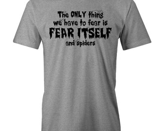 Fear Itself And Spiders T-shirt Funny Arachnophobia Parody S