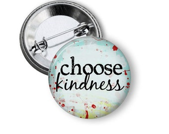 "Choose Kindness 1.25"" or Larger Pinback Button, Flatback or Fridge Magnet, Inspirational Saying, Badge, Pocket Mirror, Key Chain"