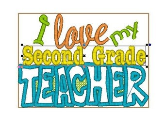 I LOVE MY second grade Teacher.  Machine emroidery 5x7 designs