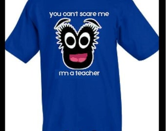 Teacher T-shirt: You Can't Scare Me, I'm a Teacher. Wright One Training